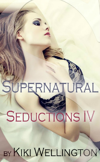 Supernatural Seductions IV by Kiki Wellington book cover